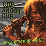 Cop Shoot Cop - Ask Questions Later