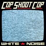 Cop Shoot Cop - White Noise