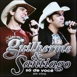Guilherme e Santiago - Só De Você Ao Vivo ao vivo