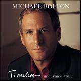 Michael Bolton - Timeless (The Classics) Vol 2