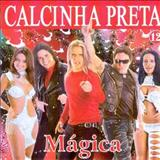 Calcinha Preta - Calcinha Preta Volume 12: Mágica