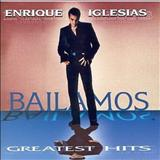 Enrique Iglesias - Bailamos Greatest Hits