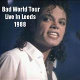 Bad - Bad World Tour Live Leeds